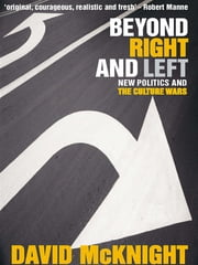 Beyond Right and Left - New politics and the culture wars ebook by David McKnight