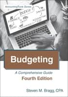 Budgeting: Fourth Edition - A Comprehensive Guide ebook by Steven Bragg