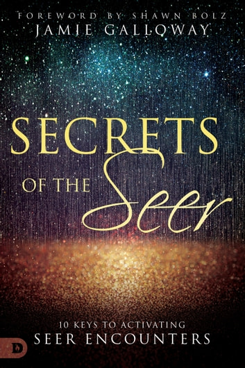 Secrets of the Seer - 10 Keys to Activating Seer Encounters ebook by Jamie Galloway