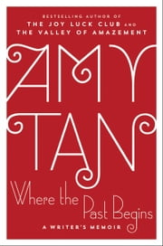 Where the Past Begins - A Writer's Memoir ebook by Amy Tan