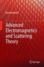 Advanced Electromagnetics and Scattering Theory ebook by Kasra Barkeshli,Sina Khorasani