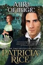 Aura of Magic - Unexpected Magic Book #4 ebook by Patricia Rice
