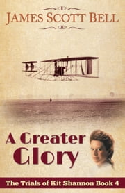 A Greater Glory (The Trials of Kit Shannon #4) ebook by James Scott Bell