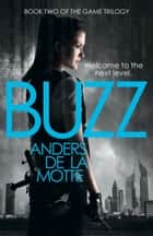 Buzz (The Game Trilogy, Book 2) ebook by Anders de la Motte