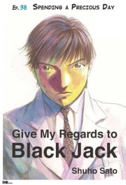 Give My Regards to Black Jack - Ep.38 Spending a Precious Day (English version) ebook by Shuho Sato