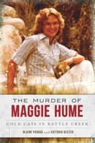 The Murder of Maggie Hume ebook by Blaine Pardoe,Victoria Hester