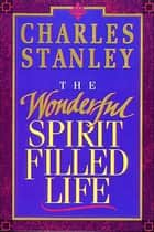 The Wonderful Spirit-Filled Life ebook by Charles F. Stanley