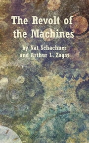 The Revolt of the Machines ebook by Nat Schachner and Arthur Zagat