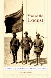 Year of the Locust: A Soldier's Diary and the Erasure of Palestine's Ottoman Past ebook by Tamari, Salim