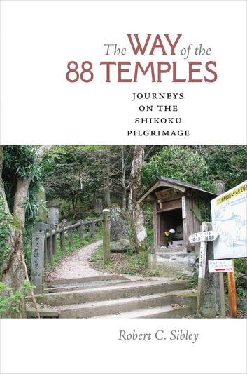 The Way of the 88 Temples - Journeys on the Shikoku Pilgrimage ebook by Robert C. Sibley