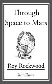 Through Space to Mars ebook by Roy Rockwood