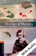 Agatha Christie, Woman of Mystery - With Audio Level 2 Oxford Bookworms Library ebook by John Escott
