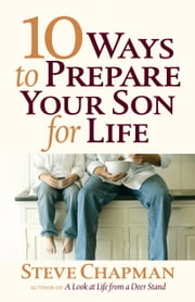 10 Ways to Prepare Your Son for Life ebook by Steve Chapman