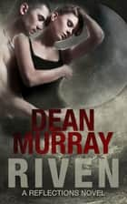 Riven (Reflections Volume 8) ebook by Dean Murray