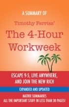 The 4-Hour Workweek: Escape 9-5, Live Anywhere, and Join the New Rich by Timothy Ferriss - A Summary ebook by Matrix Summaries
