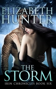The Storm: Irin Chronicles Book Six ebook by Elizabeth Hunter