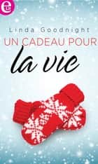 Un cadeau pour la vie ebook by Linda Goodnight