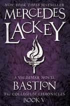 Bastion - A Valdemar Novel ebook by Mercedes Lackey