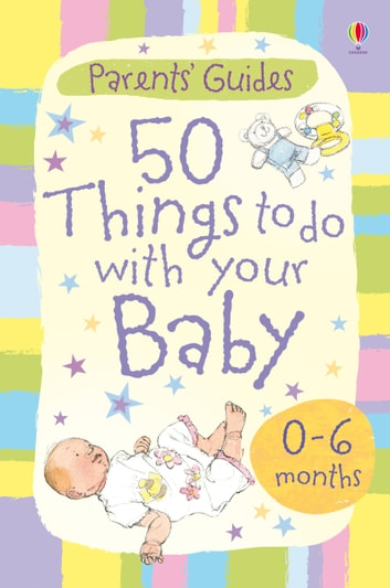 50 Things to Do with Your Baby: 0-6 months: Usborne Parents' Guides ebook by Susanna Davidson,Caroline Young,Sheila McNicholas