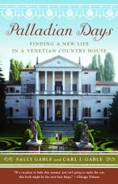 Palladian Days - Finding a New Life in a Venetian Country House ebook by Sally Gable,Carl I. Gable