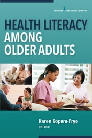 Health Literacy Among Older Adults ebook by Dr. Karen Kopera-Frye