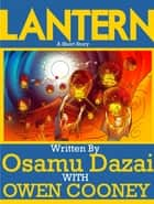 Lantern ebook by Osamu Dazai, Translated by Owen Cooney