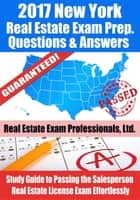2017 New York Real Estate Exam Prep Questions, Answers & Explanations: Study Guide to Passing the Salesperson Real Estate License Exam Effortlessly ebook by Real Estate Exam Professionals Ltd.