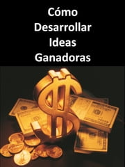 Como Generar Ideas Ganadoras ebook by Editorial Ganar