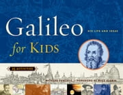Galileo for Kids - His Life and Ideas, 25 Activities ebook by Richard Panchyk,Buzz Aldrin