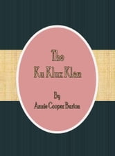 The Ku Klux Klan ebook by Annie Cooper Burton