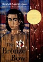 The Bronze Bow ebook by Elizabeth George Speare