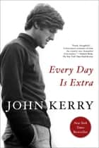 Every Day Is Extra ebook by John Kerry
