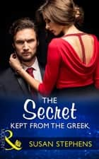 The Secret Kept From The Greek (Mills & Boon Modern) (Secret Heirs of Billionaires, Book 9) ebook by Susan Stephens