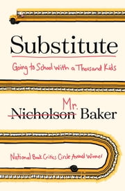 Substitute - Going to School with a Thousand Kids ebook by Nicholson Baker