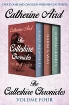 The Calleshire Chronicles Volume Four - Last Respects, Harm's Way, and A Dead Liberty eBook by Catherine Aird