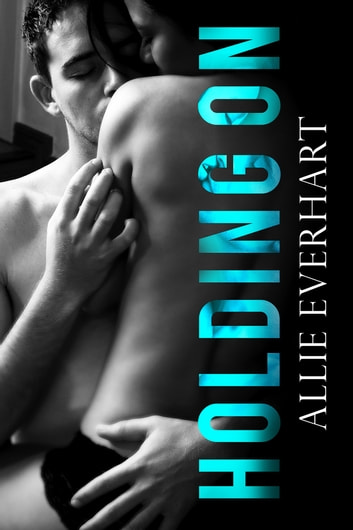 Holding On ebook by Allie Everhart