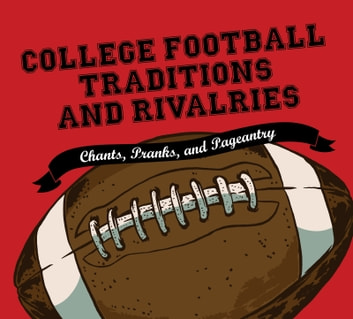 College Football Traditions and Rivalries - Chants, Pranks, and Pageantry ebook by Morrow Gift