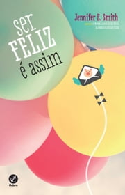 Ser feliz é assim ebook by Jennifer E. Smith