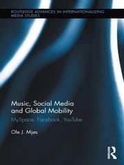 Music, Social Media and Global Mobility - MySpace, Facebook, YouTube ebook by Ole J. Mjos