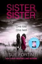 Sister Sister: A gripping psychological thriller ebook door Sue Fortin