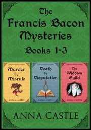 The Francis Bacon Mysteries: Books 1-3 ebook by Anna Castle