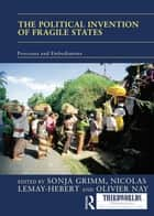 The Political Invention of Fragile States ebook by Sonja Grimm,Nicolas Lemay-Hebert,Olivier Nay