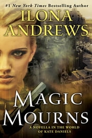 Magic Mourns - A Novella in the World of Kate Daniels ebook by Ilona Andrews