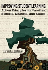 Improving Student Learning - Action Principles for Families, Schools, Districts and States ebook by Herbert J. Walberg