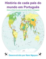 História de cada país do mundo em Português - History of Each Country around the World in Portuguese ebook by Nam Nguyen
