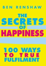 The Secrets Of Happiness ebook by Ben Renshaw
