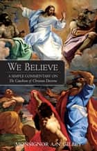 We Believe ebook by A.N. Msgr. Gibley