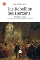Die Rebellion des Herzens - Preußen-Saga Band 1 ebook by Jost Müller-Bohn