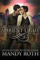 Ambient Light (A Paranormal Romance) ebook by Mandy Roth