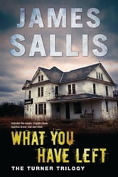 What You Have Left - The Turner Trilogy ebook by James Sallis